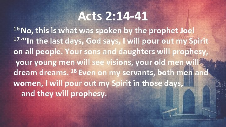 Acts 2: 14 -41 16 No, this is what was spoken by the prophet