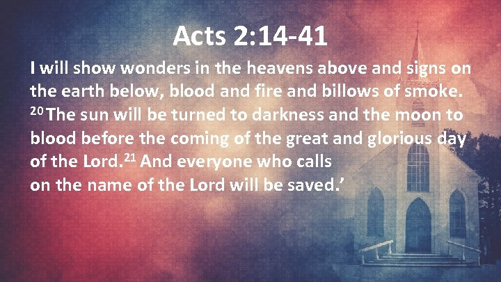 Acts 2: 14 -41 I will show wonders in the heavens above and signs