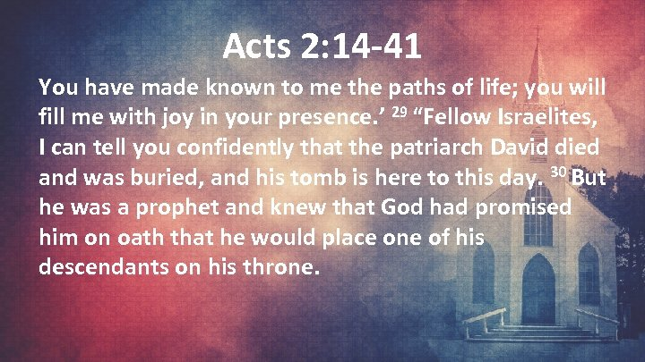 Acts 2: 14 -41 You have made known to me the paths of life;