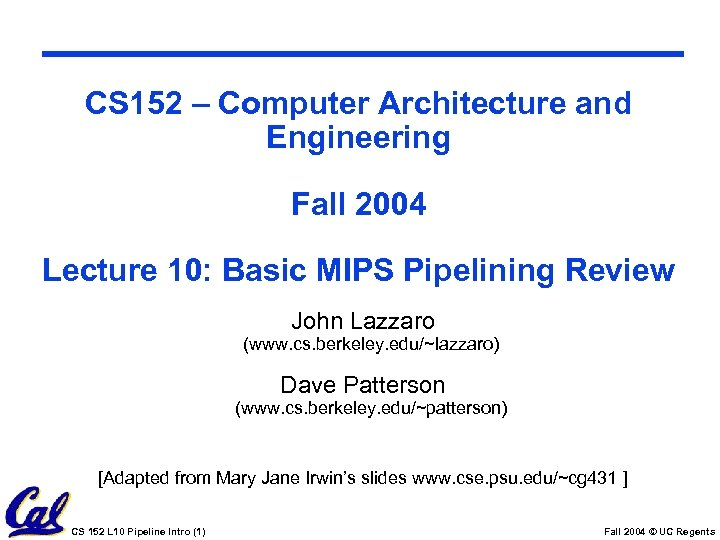 CS 152 – Computer Architecture and Engineering Fall 2004 Lecture 10: Basic MIPS Pipelining