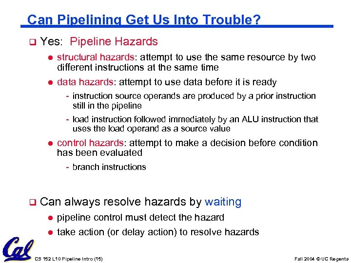 Can Pipelining Get Us Into Trouble? q Yes: Pipeline Hazards l l structural hazards: