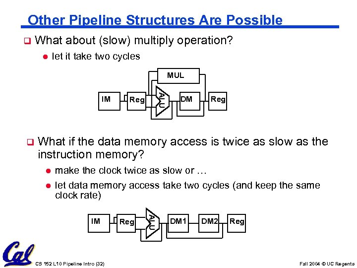 Other Pipeline Structures Are Possible q What about (slow) multiply operation? l let it