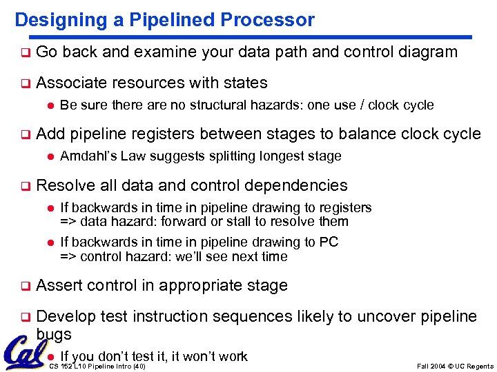 Designing a Pipelined Processor q Go back and examine your data path and control