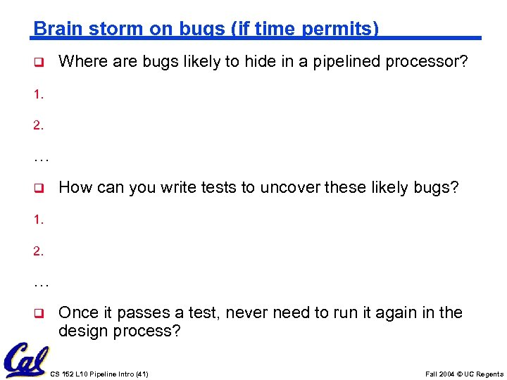 Brain storm on bugs (if time permits) Where are bugs likely to hide in