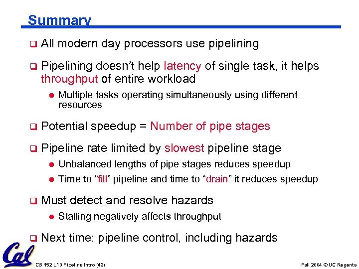Summary q All modern day processors use pipelining q Pipelining doesn't help latency of