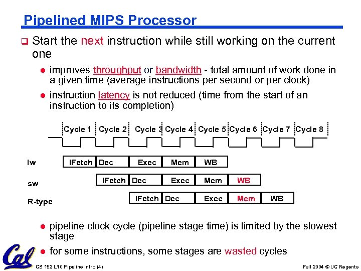 Pipelined MIPS Processor q Start the next instruction while still working on the current