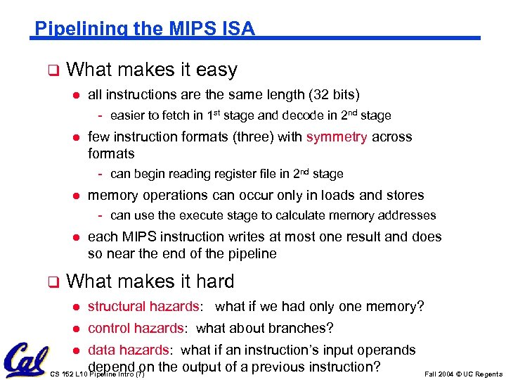 Pipelining the MIPS ISA q What makes it easy l all instructions are the