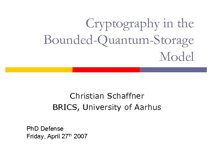 Cryptography in the Bounded-Quantum-Storage Model Christian Schaffner BRICS, University of Aarhus Ph. D Defense
