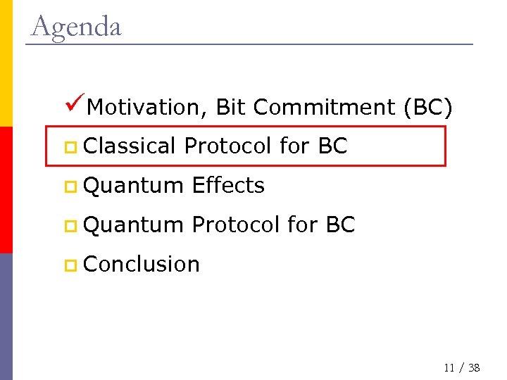 Agenda üMotivation, Bit Commitment (BC) p Classical Protocol for BC p Quantum Effects p