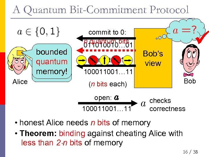 A Quantum Bit-Commitment Protocol Alice bounded quantum bounded memory! commit to 0: n quantum