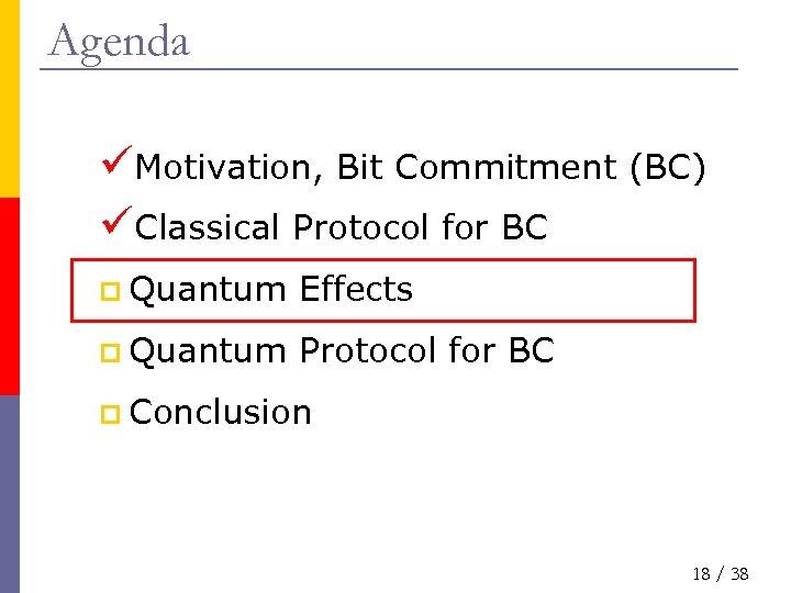 Agenda üMotivation, Bit Commitment (BC) üClassical Protocol for BC p Quantum Effects p Quantum