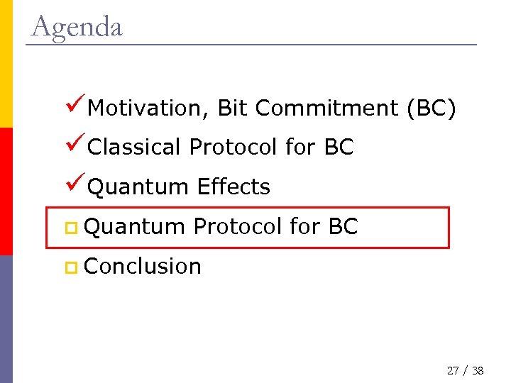 Agenda üMotivation, Bit Commitment (BC) üClassical Protocol for BC üQuantum Effects p Quantum Protocol