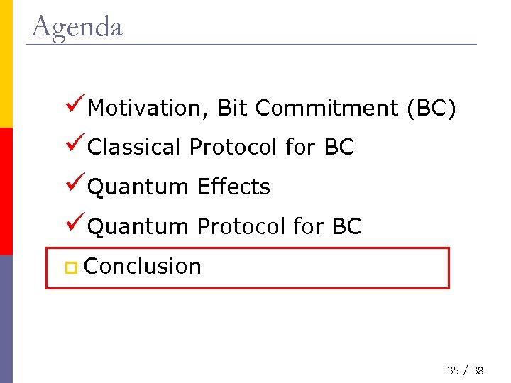 Agenda üMotivation, Bit Commitment (BC) üClassical Protocol for BC üQuantum Effects üQuantum Protocol for