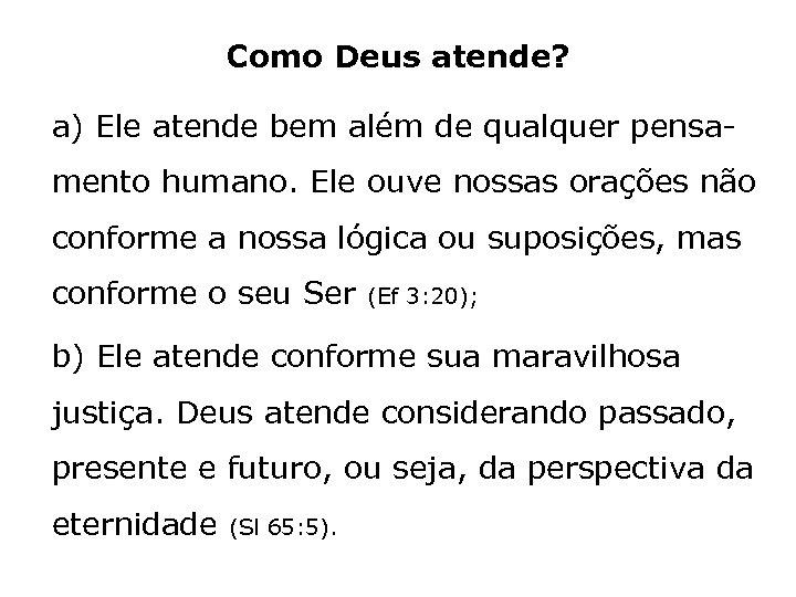 Como Deus atende? a) Ele atende bem além de qualquer pensamento humano. Ele ouve