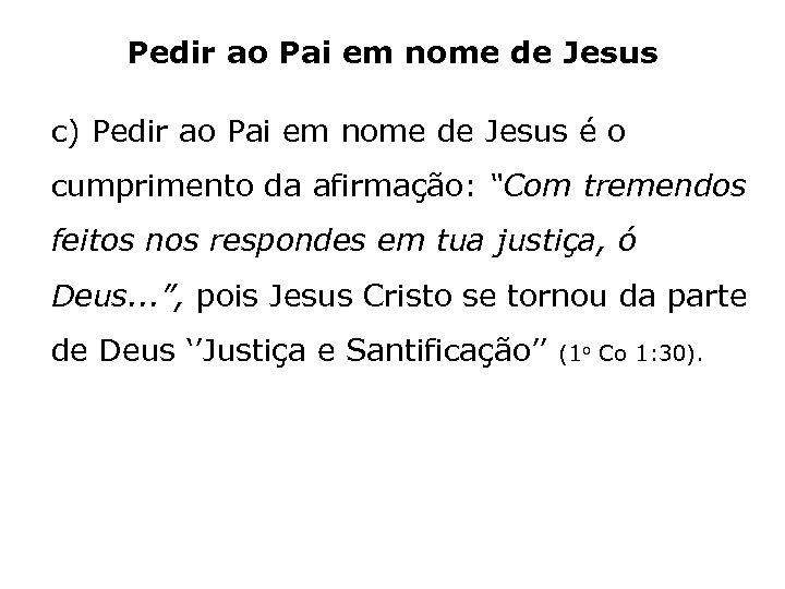 Pedir ao Pai em nome de Jesus c) Pedir ao Pai em nome de
