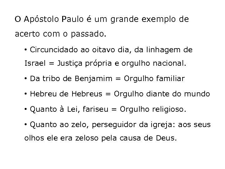 O Apóstolo Paulo é um grande exemplo de acerto com o passado. • Circuncidado