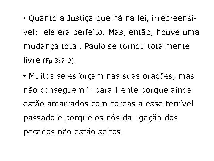 • Quanto à Justiça que há na lei, irrepreensível: ele era perfeito. Mas,