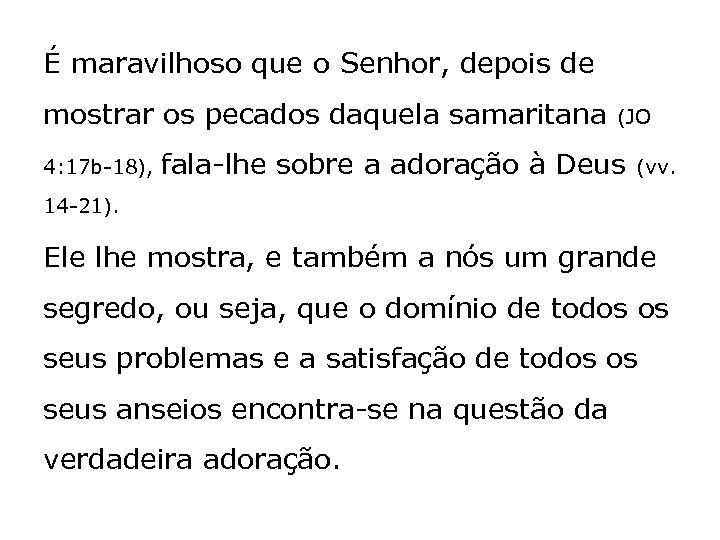 É maravilhoso que o Senhor, depois de mostrar os pecados daquela samaritana 4: 17