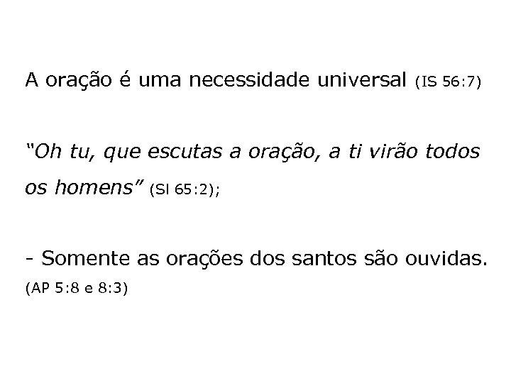 """A oração é uma necessidade universal (IS 56: 7) """"Oh tu, que escutas a"""