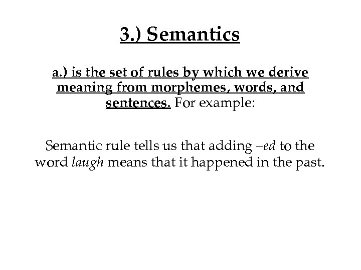 3. ) Semantics a. ) is the set of rules by which we derive