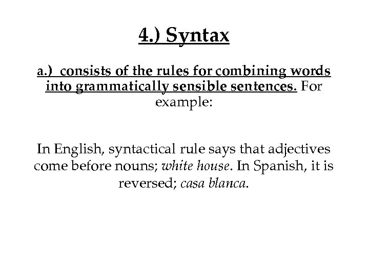 4. ) Syntax a. ) consists of the rules for combining words into grammatically