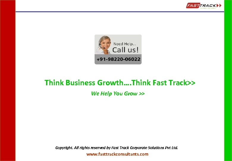Think Business Growth…. Think Fast Track>> We Help You Grow >> Copyright. All rights