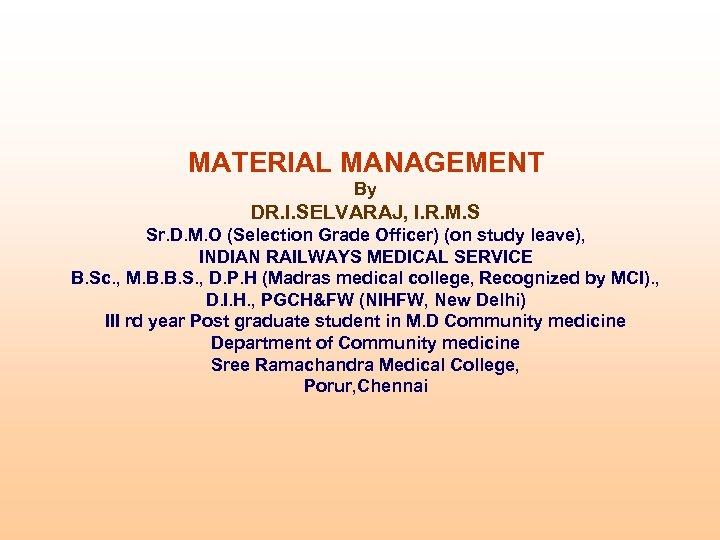 MATERIAL MANAGEMENT By DR. I. SELVARAJ, I. R. M. S Sr. D. M. O