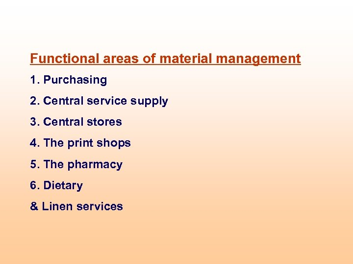 Functional areas of material management 1. Purchasing 2. Central service supply 3. Central stores