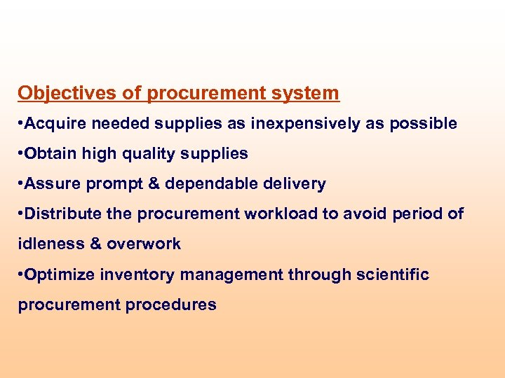 Objectives of procurement system • Acquire needed supplies as inexpensively as possible • Obtain