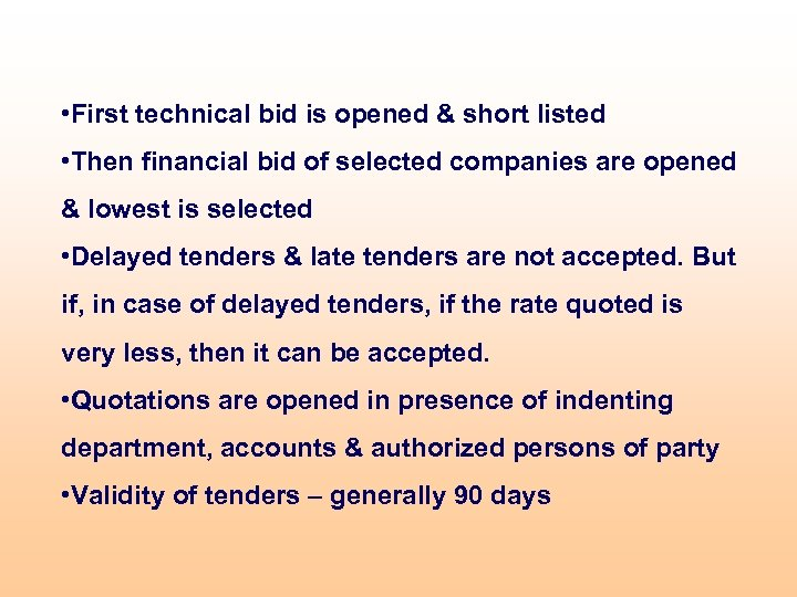 • First technical bid is opened & short listed • Then financial bid