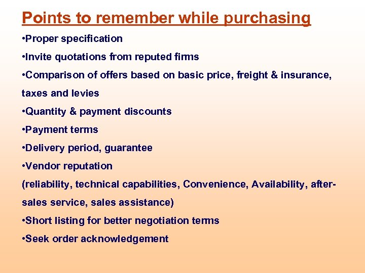 Points to remember while purchasing • Proper specification • Invite quotations from reputed firms