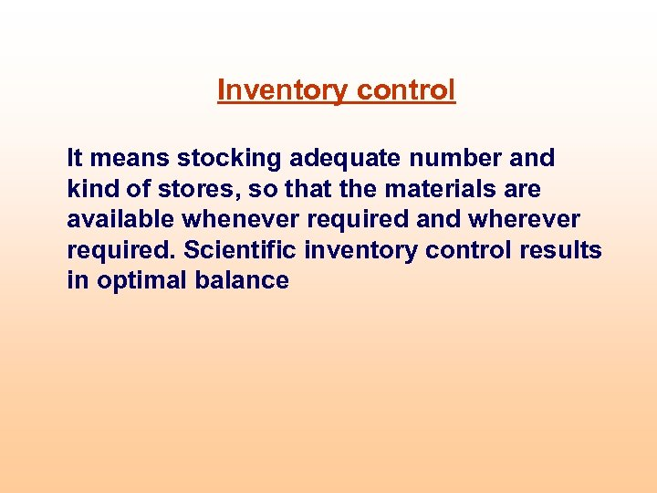 Inventory control It means stocking adequate number and kind of stores, so that the