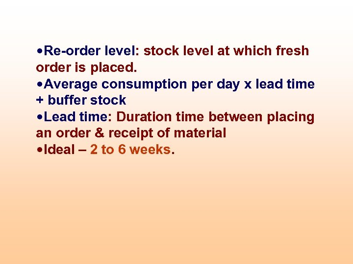• Re-order level: stock level at which fresh order is placed. • Average