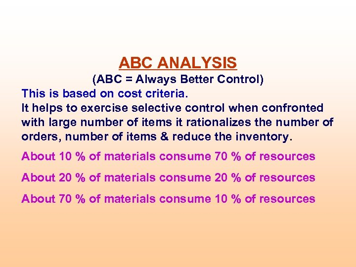 ABC ANALYSIS (ABC = Always Better Control) This is based on cost criteria. It