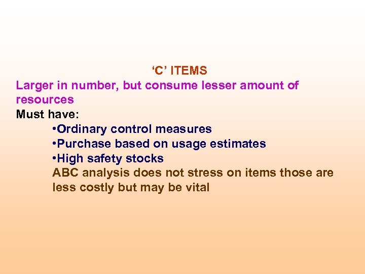 'C' ITEMS Larger in number, but consume lesser amount of resources Must have: •