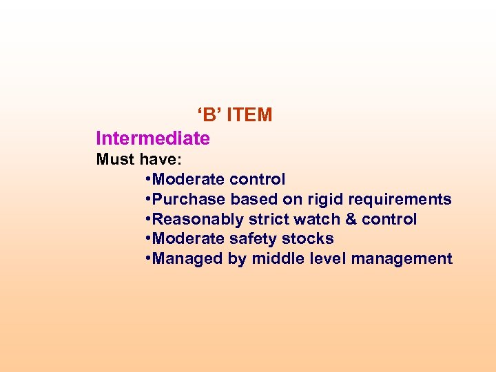 'B' ITEM Intermediate Must have: • Moderate control • Purchase based on rigid