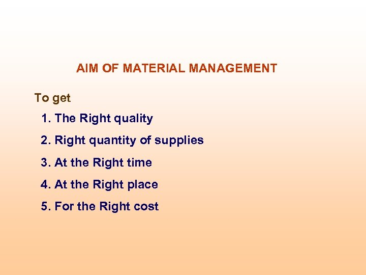 AIM OF MATERIAL MANAGEMENT To get 1. The Right quality 2. Right quantity of