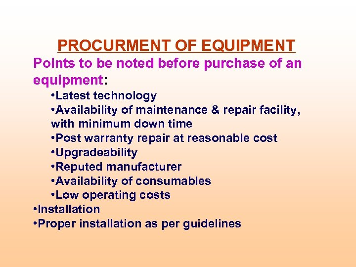 PROCURMENT OF EQUIPMENT Points to be noted before purchase of an equipment: • Latest