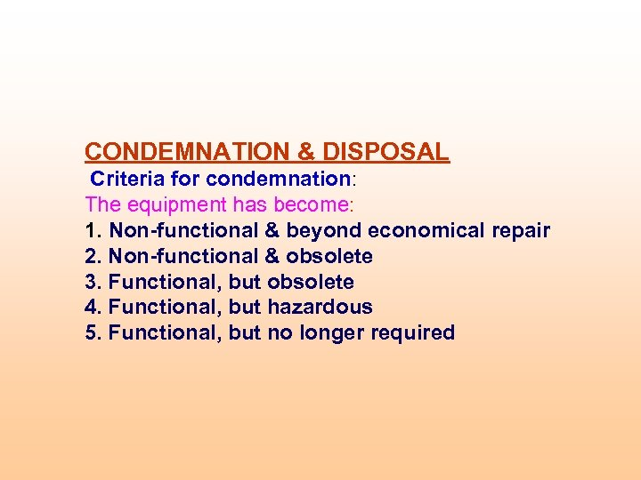 CONDEMNATION & DISPOSAL Criteria for condemnation: The equipment has become: 1. Non-functional & beyond
