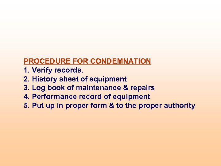 PROCEDURE FOR CONDEMNATION 1. Verify records. 2. History sheet of equipment 3. Log book