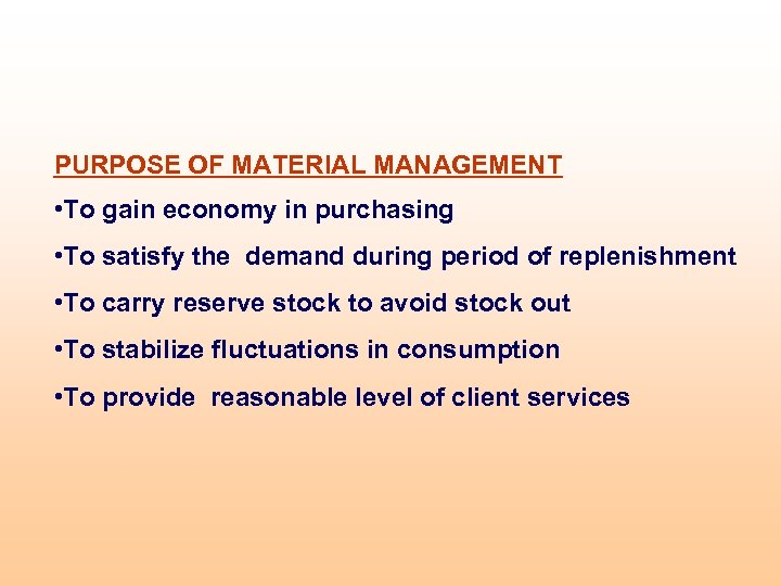PURPOSE OF MATERIAL MANAGEMENT • To gain economy in purchasing • To satisfy the