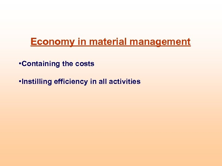 Economy in material management • Containing the costs • Instilling efficiency in all activities