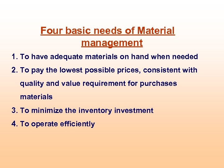 Four basic needs of Material management 1. To have adequate materials on hand when