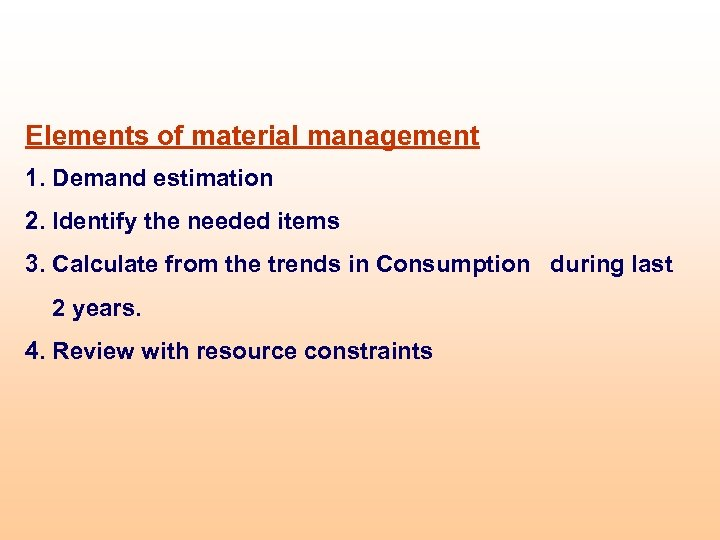 Elements of material management 1. Demand estimation 2. Identify the needed items 3. Calculate