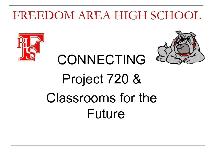 FREEDOM AREA HIGH SCHOOL CONNECTING Project 720 & Classrooms for the Future