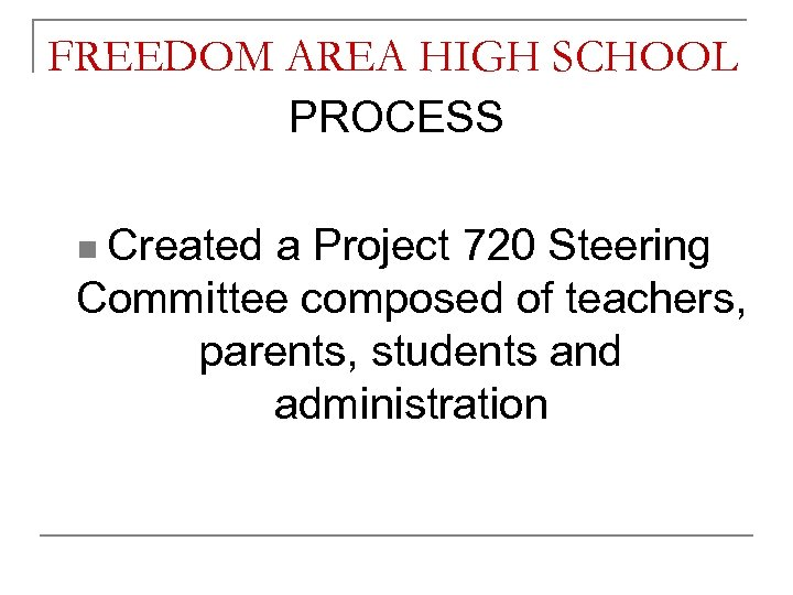 FREEDOM AREA HIGH SCHOOL PROCESS n Created a Project 720 Steering Committee composed of