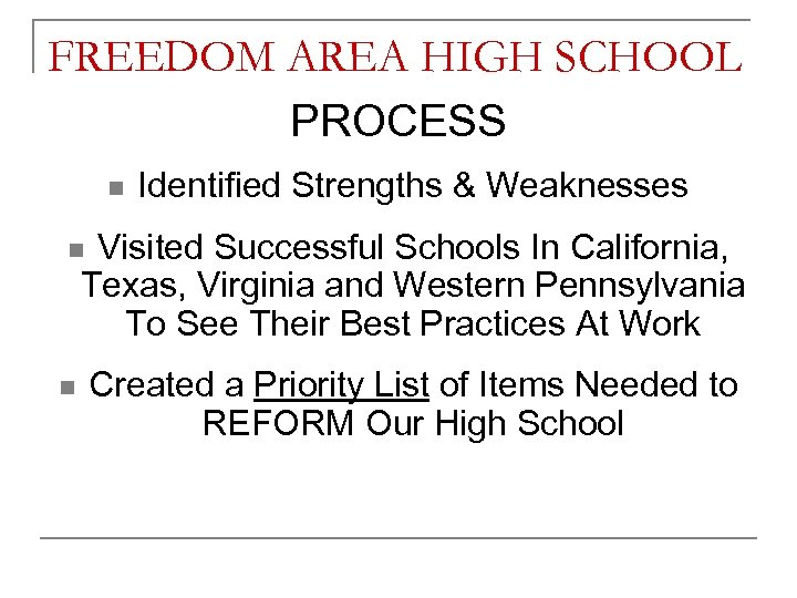FREEDOM AREA HIGH SCHOOL PROCESS n Identified Strengths & Weaknesses Visited Successful Schools In