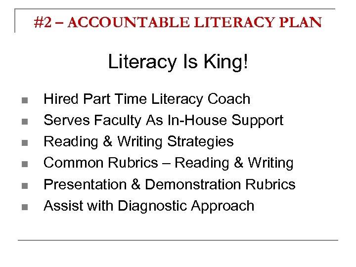#2 – ACCOUNTABLE LITERACY PLAN Literacy Is King! n n n Hired Part Time