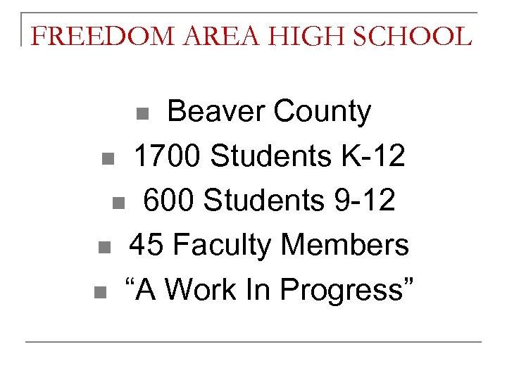 FREEDOM AREA HIGH SCHOOL Beaver County n 1700 Students K-12 n 600 Students 9