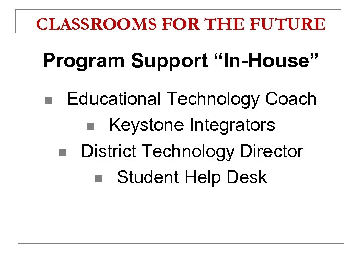 """CLASSROOMS FOR THE FUTURE Program Support """"In-House"""" n Educational Technology Coach n Keystone Integrators"""